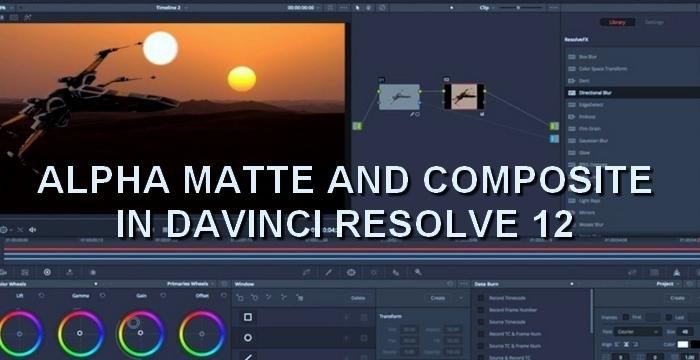 Tutorial davinci resolve 12 alpha matte and composite